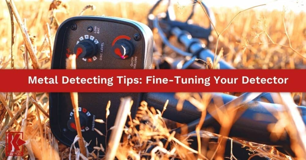 Metal Detecting Tips: Fine-Tuning Your Detector