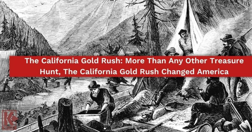 The California Gold Rush: More Than Any Other Treasure Hunt, The California Gold Rush Changed America