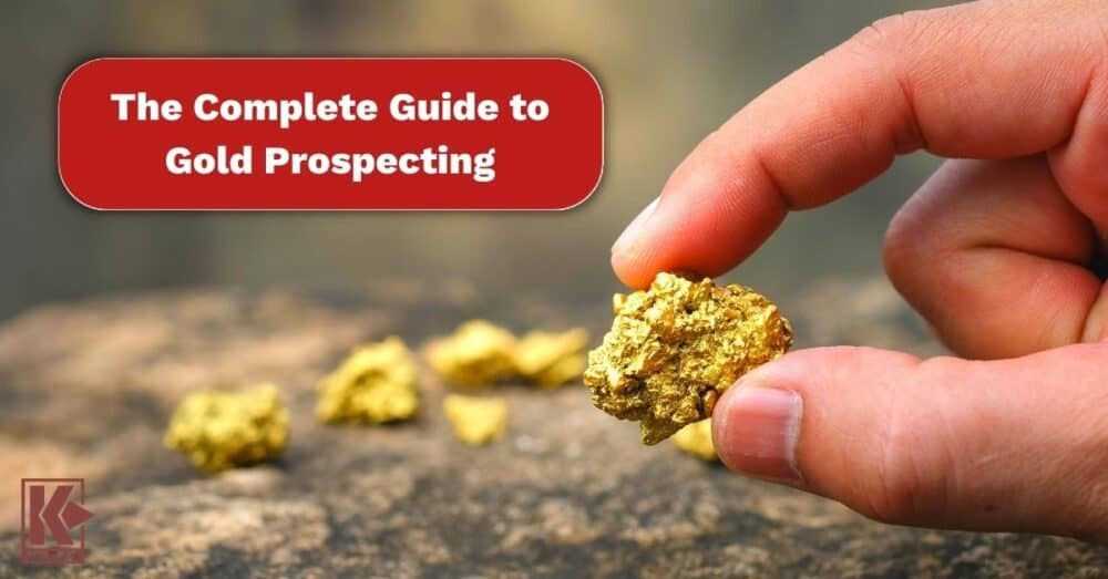 The Complete Guide to Gold Prospecting