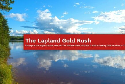 The Lapland Gold Rush: Strange As It Might Sound, One Of The Oldest Finds Of Gold Is Still Creating Gold Rushes In The 21st Century