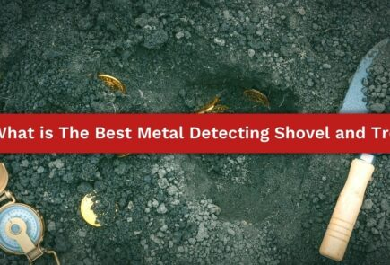 What is The Best Metal Detecting Shovel and Trowel?